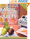 Innovative Fabric Imagery for Quilts:...