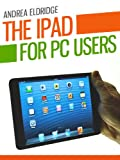 img - for iPad for PC Users: With information on how to navigate on an iPad, being productive on a tablet and more. (Tech 101 Kindle Book Series) book / textbook / text book