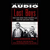 Lost Boys: Why Our Sons Turn Violent and How We Can Save Them   [James Garbarino Ph.D.]