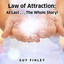 Law of Attraction: At Last.... the Whole Story! (       UNABRIDGED) by Guy Finley Narrated by Guy Finley