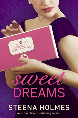 Steena Holmes - Sweet Dreams: : a sweet love story of second chances. (Decadent Events Book 2)
