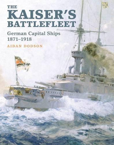 the-kaisers-battlefleet-german-capital-ships-1871-1918