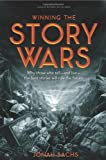 Jonah Sachs: Winning the Story Wars: Why Those Who Tell-And Live-The Best Stories Will Rule the Future