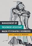 Management of Treatment-Resistant Major Psychiatric Disorders
