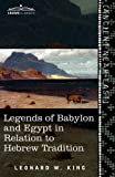 Legends of Babylon and Egypt in Relation to Hebrew Tradition by Leonard W. King