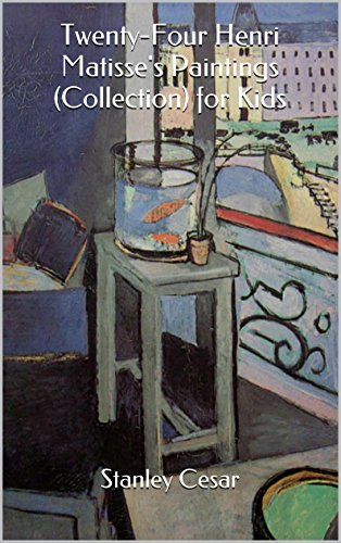 Twenty-Four Henri Matisse's Paintings (Collection) for Kids by Stanley Cesar