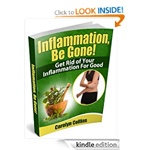 Inflammation, Be Gone! Get Rid of Your Inflammation for Good
