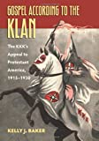 "Kelly Baker, ""Gospel According to the Klan: The KKK's Appeal to Protestant America, 1915-1930"" (University Press of Kansas, 2011)"