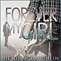 Forever My Girl: The Beaumont Series, Volume 1 (       UNABRIDGED) by Heidi McLaughlin Narrated by Greg Albany, Elizabeth Ann Rollins