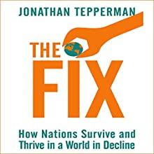 The Fix: How Nations Survive and Thrive in a World in Decline Audiobook by Jonathan Tepperman Narrated by John Chancer