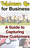 Pokémon Go for Business: A Guide to Capturing New Customers | Mario Lurig