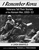 I Remember Korea: Veterans Tell Their Stories of the Korean War, 1950-1953 (1550050958) by Granfield, Linda