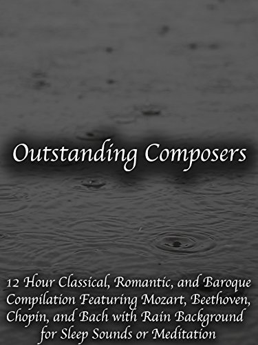 Outstanding Composers 12 Hour Classical, Romantic, and Baroque Compilation Featuring Mozart, Beethoven, Chopin, and Bach with Rain Background for Sleep Sounds or Meditation
