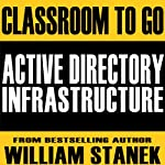 Active Directory Infrastructure Classroom-to-Go: Windows Server 2003 Edition | William Stanek
