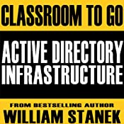 Active Directory Infrastructure Classroom-to-Go: Windows Server 2003 Edition | [William Stanek]