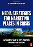echange, troc Eli Avraham, Eran Ketter - Media Strategies for Marketing Places in Crisis: Improving the Image of Cities, Countries and Tourist Destinations