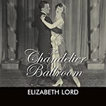 The Chandelier Ballroom Audiobook by Elizabeth Lord Narrated by David Thorpe