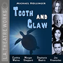 Tooth and Claw: L.A. Theatre Works' Relativity Series  by Michael Hollinger Narrated by Jaime Alvarez, Stephanie Beatriz, Daniel Chacon, Richard Gallegos, Daniel Guzman, Justin Huen, Jay Montalvo