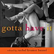 Gotta Have It: 69 Stories of Sudden Sex | [Rachel Kramer Bussel]