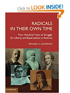 Radicals in their Own Time Four Hundred Years of Struggle for Liberty and Equal Justice in America - Michael Anthony Lawrence
