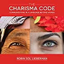 The Charisma Code: Communicating in a Language Beyond Words Audiobook by Robin Sol Lieberman Narrated by Robin Sol Lieberman