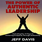 The Power of Authentic Leadership: Activating the 13 Keys to Achieving Prosperity Through Authenticity Hörbuch von Jeff Davis Gesprochen von: Al Kessel