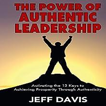 The Power of Authentic Leadership: Activating the 13 Keys to Achieving Prosperity Through Authenticity   Livre audio Auteur(s) : Jeff Davis Narrateur(s) : Al Kessel