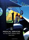 Dr Susan Cohen Medical Services in the First World War (Shire Library)