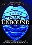 Police Unbound: Corruption, Abuse, and Heroism by the Boys in Blue (1573928771) by Bouza, Anthony V.