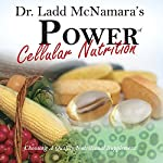 Power of Cellular Nutrition: The Importance of Nutritional Supplementation | Ladd McNamara, MD