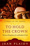 img - for To Hold the Crown: The Story of King Henry VII and Elizabeth of York (A Novel of the Tudors) book / textbook / text book