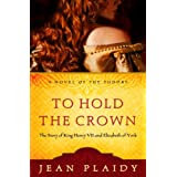 To Hold the Crown to Hold the Crown: The Story of King Henry VII and Elizabeth of York the Story of King Henry VII and Elizabeth of York (Novel of the Tudors)by Jean Plaidy