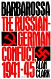 Barbarossa: The Russian-German Conflict, 1941-45 (0688042686) by Alan Clark