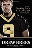 Coming Back Stronger: Unleashing the Hidden Power of Adversity [Hardcover] [2010] First Edition Ed. Drew Brees, Mark Brunell, Chris Fabry