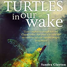 Turtles in our Wake Audiobook by Sandra Clayton Narrated by Pamela Garelick