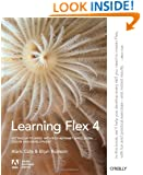 Learning Flex 4: Getting Up to Speed with Rich Internet Application Design and Development (Adobe Developer Library)