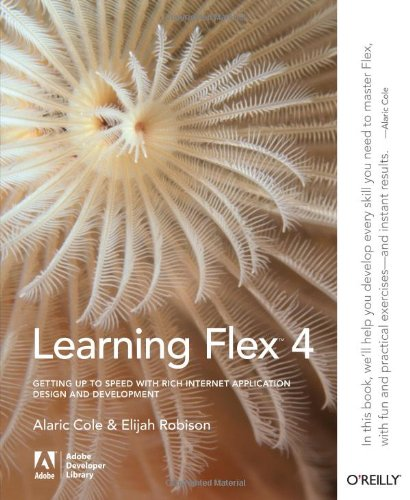 Learning Flex 4: Getting Up to Speed with Rich Internet Application Design and Development (Adobe Dev Lib)