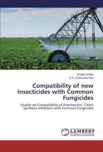 Compatibility of new Insecticides with Common Fungicides: Studies on Compatibility of Avermectins, Chitin Synthesis Inhibitors with Common Fungicides PDF