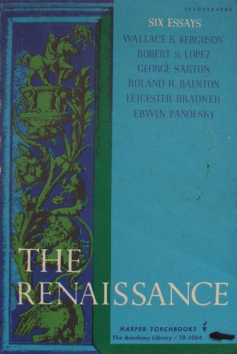 The Renaissance, Six Essays, Wallace K. Ferguson; Lopez, Robert S.Lopez; George Sarton; Roland H Bainton.; Leicester Bradner;  Erwin Panofsky
