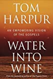 Image of Water Into Wine: An Empowering Vision of the Gospels