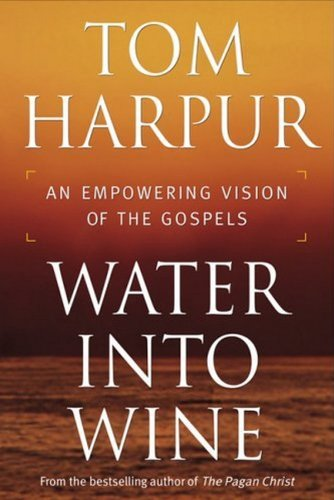 Water Into Wine: An Empowering Vision of the Gospels