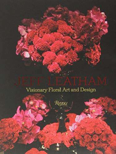 Jeff Leatham: Visionary Floral Art and Design /Anglais