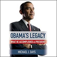 Obama's Legacy: What He Accomplished as President Audiobook by Michael I. Days Narrated by Ron Butler