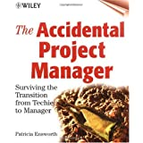 The Accidental Project Manager: Surviving the Transition from Techie to Manager