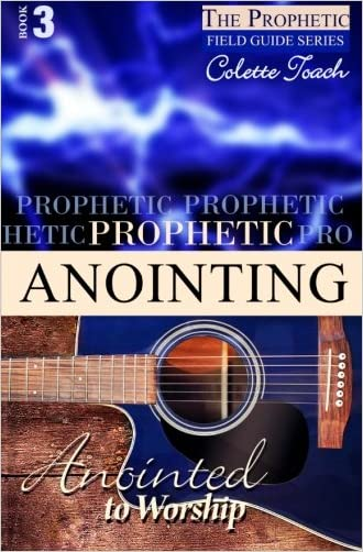 Prophetic Anointing: Anointed to Worship (The Prophet's Field Guide Series) (Volume 3)