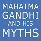 img - for Mahatma Gandhi and His Myths: Civil Disobedience, Nonviolence, and Satyagraha in the Real World (Plus Why It's 'Gandhi,' Not 'Ghandi') book / textbook / text book