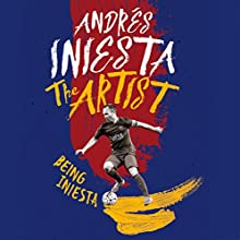 The Artist: Being Iniesta Audiobook by Andrés Iniesta Narrated by Joe McGann