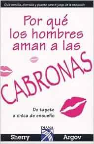 Por que los hombres aman a las CABRONAS (Spanish Edition): Sherry