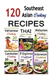 Southeast Asian Cooking: Bundle of 120 Southeast Asian Recipes (Indonesian Cuisine, Malaysian Food, Cambodian Cooking, Vietnamese Meals, Thai Kitchen, ... of recipe books from Southeast Asia!</b> <br>