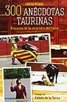 300 an�cdotas taurinas (Fuera de cole...